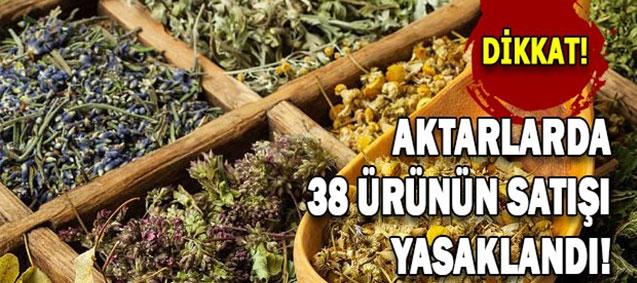Sağlık Bakanlığının  Aktarlarda <b>  Yasakladığı 38 Ürün </b>